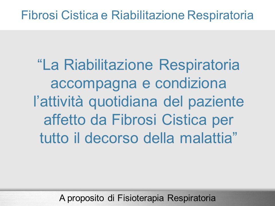 """""""La Riabilitazione Respiratoria accompagna e condiziona l'attività quotidiana del paziente affetto da Fibrosi Cistica per tutto il decorso della malat"""