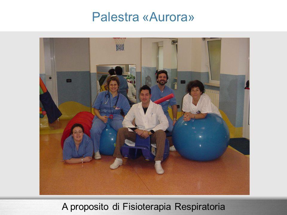 Palestra «Aurora» A proposito di Fisioterapia Respiratoria