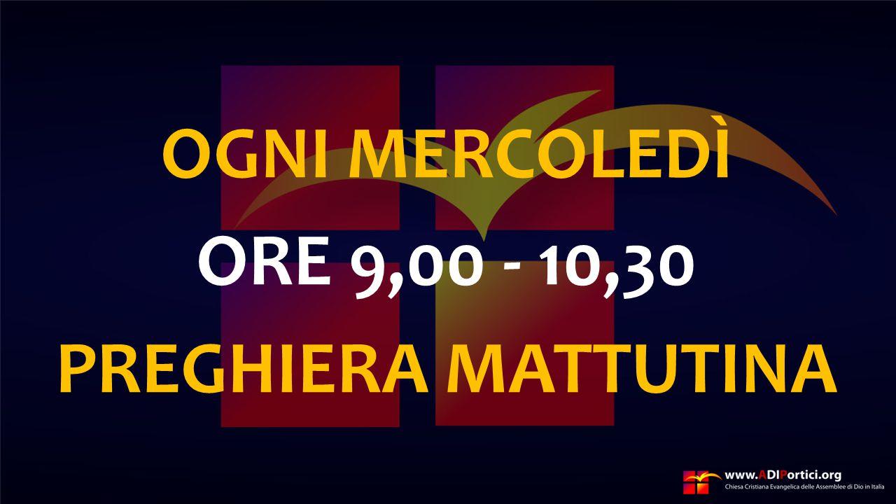 OGNI MERCOLEDÌ ORE 9,00 - 10,30 PREGHIERA MATTUTINA