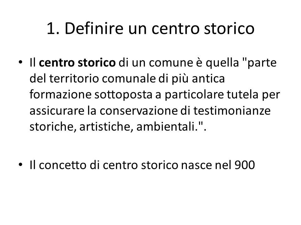 1. Definire un centro storico Il centro storico di un comune è quella