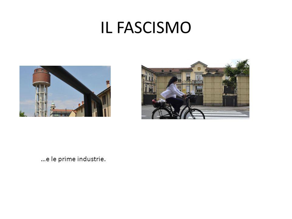 IL FASCISMO …e le prime industrie.