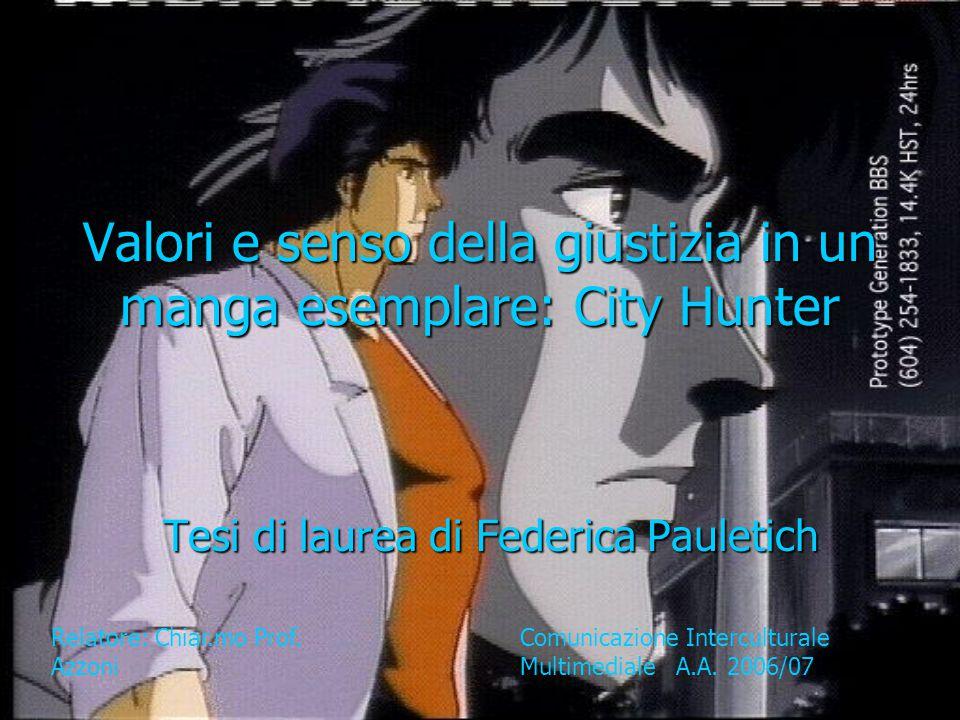 Valori e senso della giustizia in un manga esemplare: City Hunter Tesi di laurea di Federica Pauletich Relatore: Chiar.mo Prof. Azzoni Comunicazione I