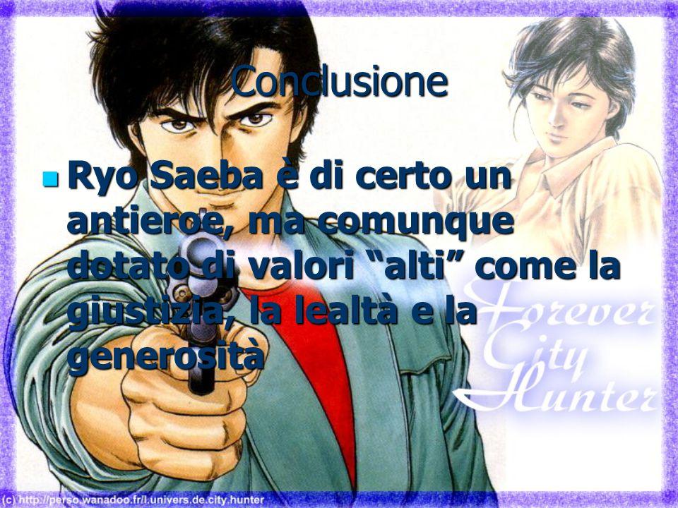 """Conclusione Ryo Saeba è di certo un antieroe, ma comunque dotato di valori """"alti"""" come la giustizia, la lealtà e la generosità Ryo Saeba è di certo un"""