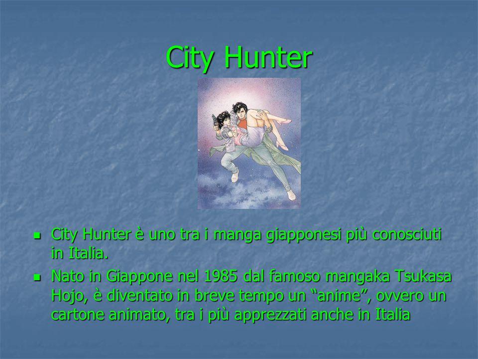 City Hunter City Hunter è uno tra i manga giapponesi più conosciuti in Italia. City Hunter è uno tra i manga giapponesi più conosciuti in Italia. Nato