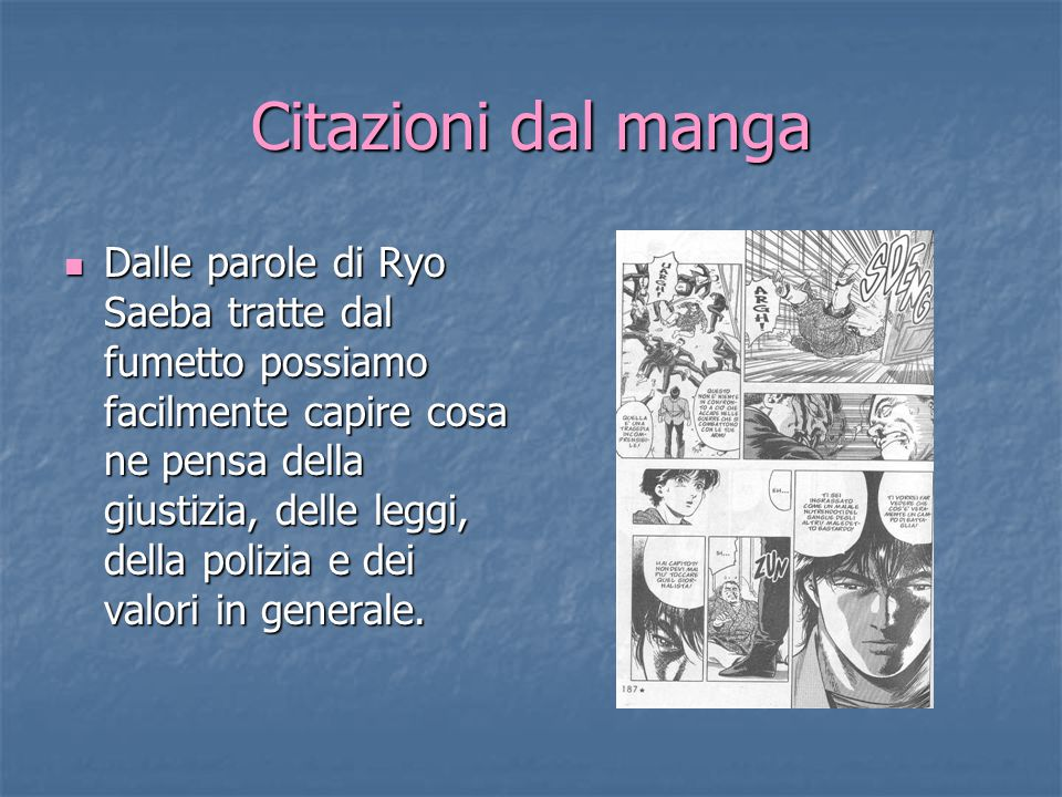 Citazioni dal manga Dalle parole di Ryo Saeba tratte dal fumetto possiamo facilmente capire cosa ne pensa della giustizia, delle leggi, della polizia