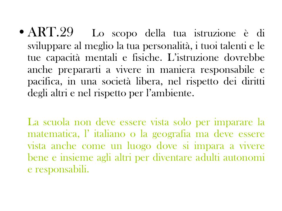 ART.29 Lo scopo della tua istruzione è di sviluppare al meglio la tua personalità, i tuoi talenti e le tue capacità mentali e fisiche.