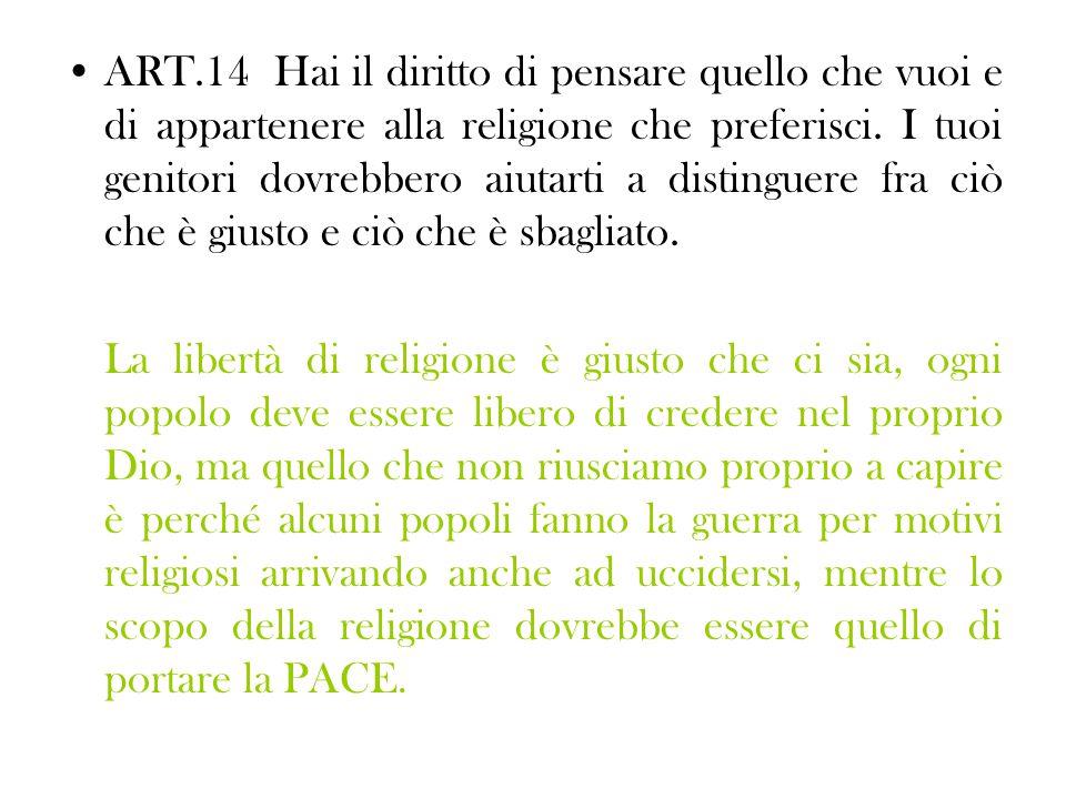 ART.14 Hai il diritto di pensare quello che vuoi e di appartenere alla religione che preferisci.