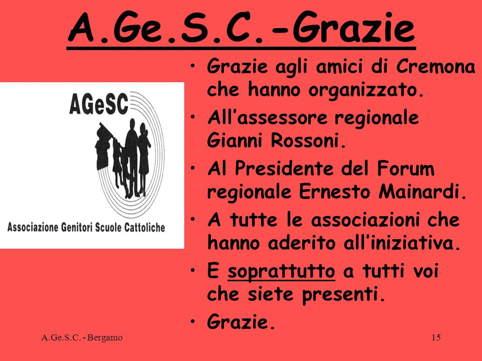 A.Ge.S.C. - Bergamo15 A.Ge.S.C.-Grazie Grazie agli amici di Cremona che hanno organizzato.