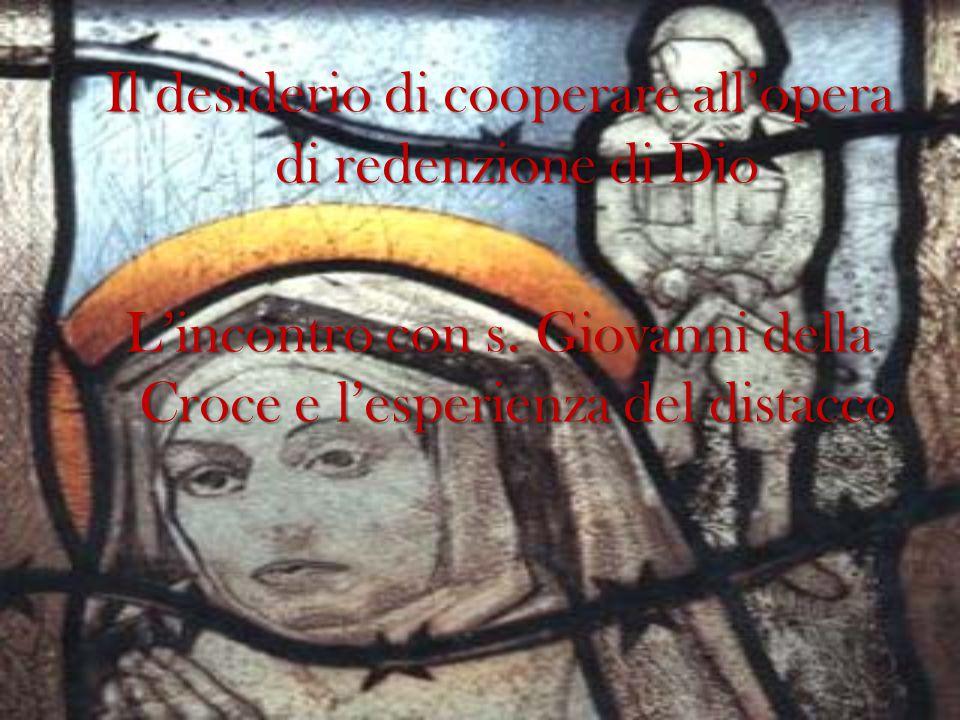 Il desiderio di cooperare all'opera di redenzione di Dio L'incontro con s. Giovanni della Croce e l'esperienza del distacco