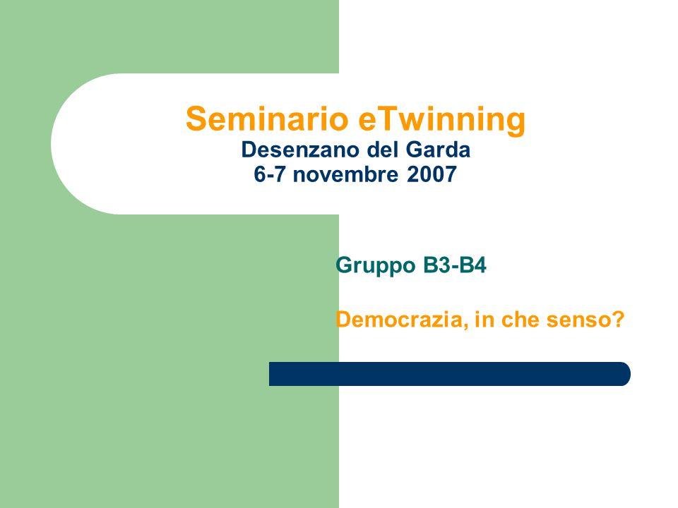 Seminario eTwinning Desenzano del Garda 6-7 novembre 2007 Gruppo B3-B4 Democrazia, in che senso