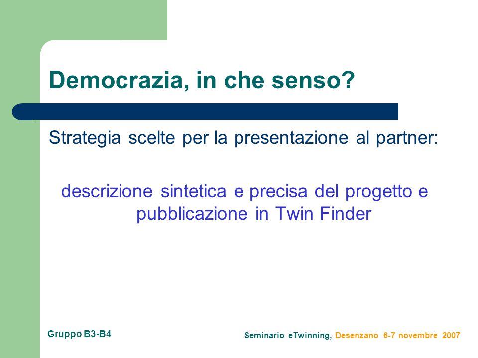 Seminario eTwinning, Desenzano 6-7 novembre 2007 Gruppo B3-B4 Democrazia, in che senso.