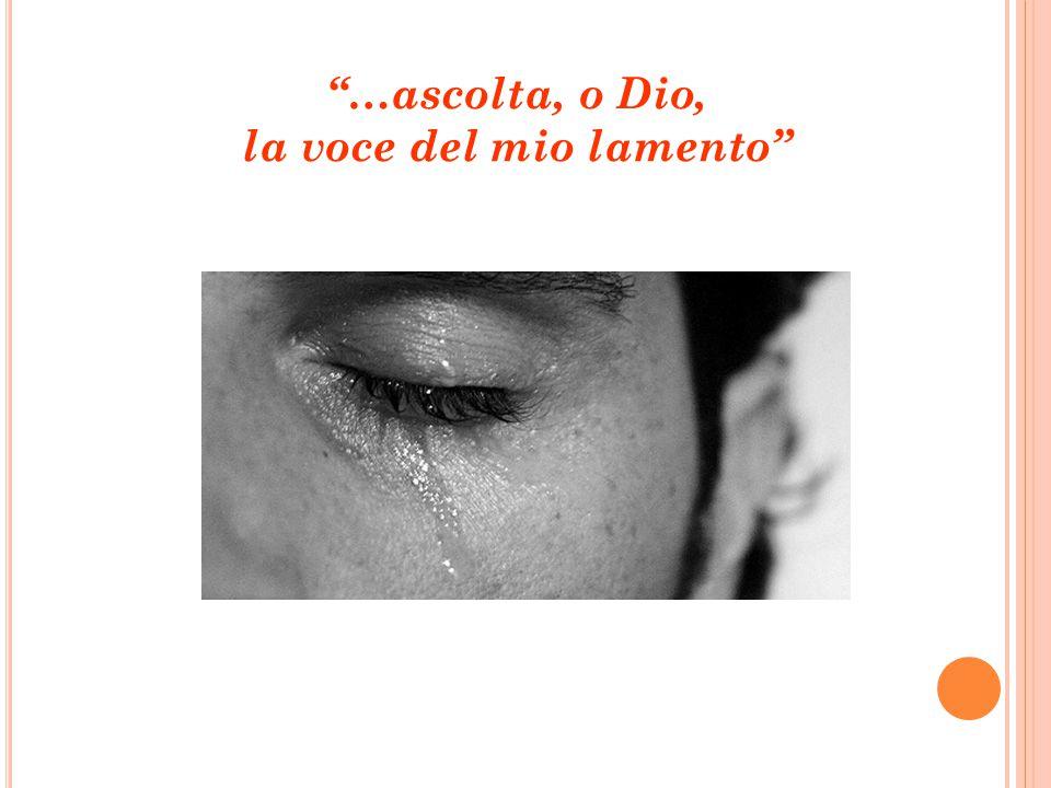 """""""…ascolta, o Dio, la voce del mio lamento"""""""
