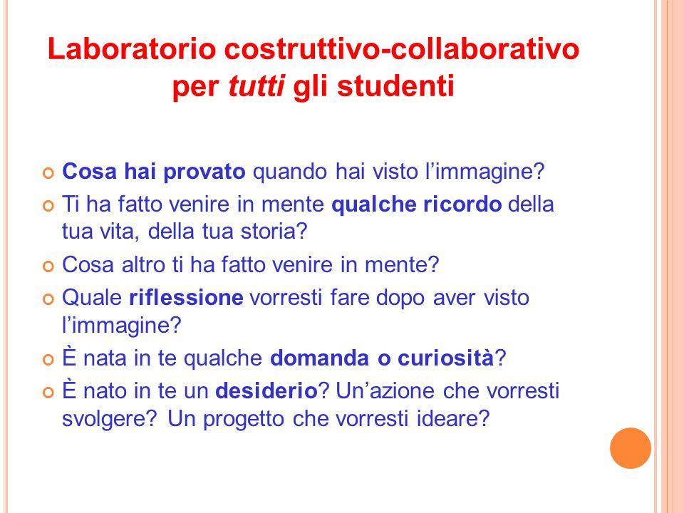 Laboratorio costruttivo-collaborativo per tutti gli studenti Cosa hai provato quando hai visto l'immagine? Ti ha fatto venire in mente qualche ricordo