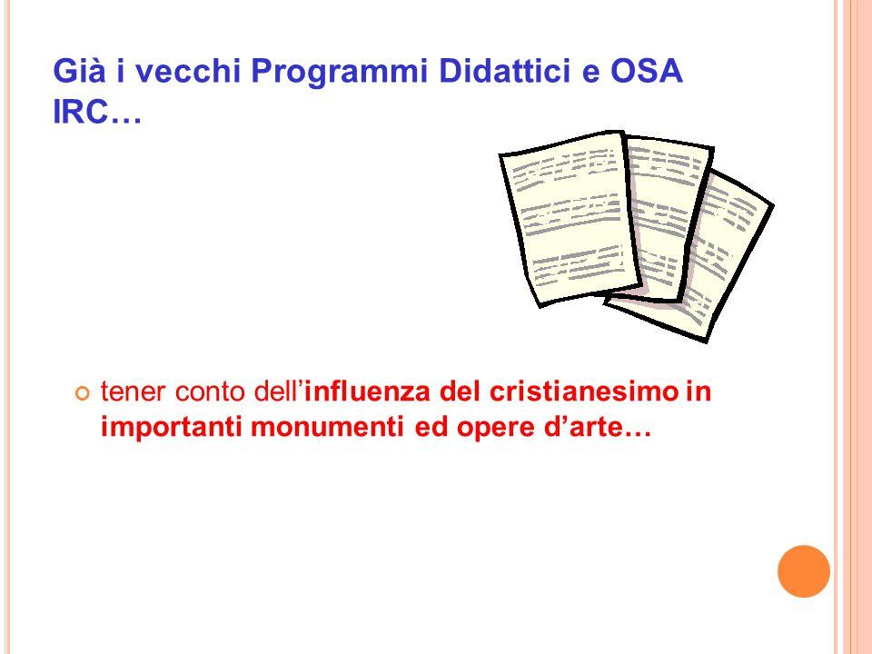 Già i vecchi Programmi Didattici e OSA IRC… tener conto dell'influenza del cristianesimo in importanti monumenti ed opere d'arte…