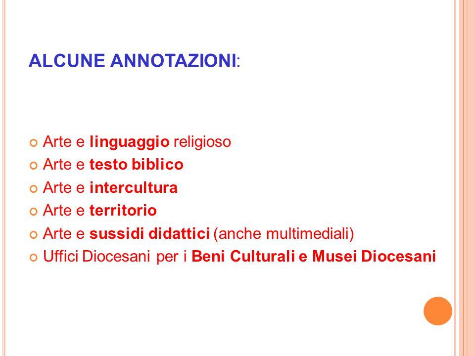 ALCUNE ANNOTAZIONI: Arte e linguaggio religioso Arte e testo biblico Arte e intercultura Arte e territorio Arte e sussidi didattici (anche multimedial