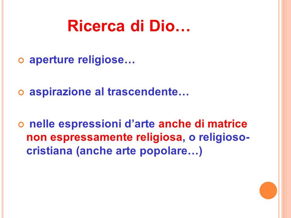 Ricerca di Dio… aperture religiose… aspirazione al trascendente… nelle espressioni d'arte anche di matrice non espressamente religiosa, o religioso- c