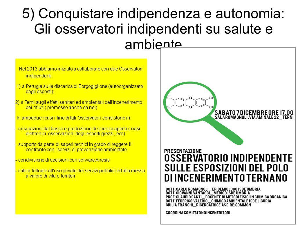 5) Conquistare indipendenza e autonomia: Gli osservatori indipendenti su salute e ambiente Nel 2013 abbiamo iniziato a collaborare con due Osservatori