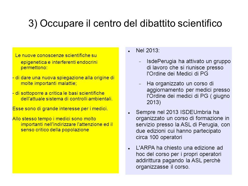 3) Occupare il centro del dibattito scientifico Le nuove conoscenze scientifiche su epigenetica e interferenti endocrini permettono: - di dare una nuo
