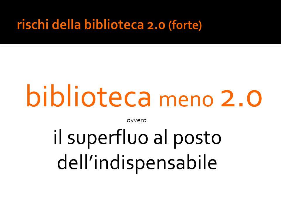 biblioteca meno 2.0 ovvero il superfluo al posto dell'indispensabile
