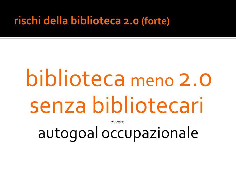 biblioteca meno 2.0 senza bibliotecari ovvero autogoal occupazionale