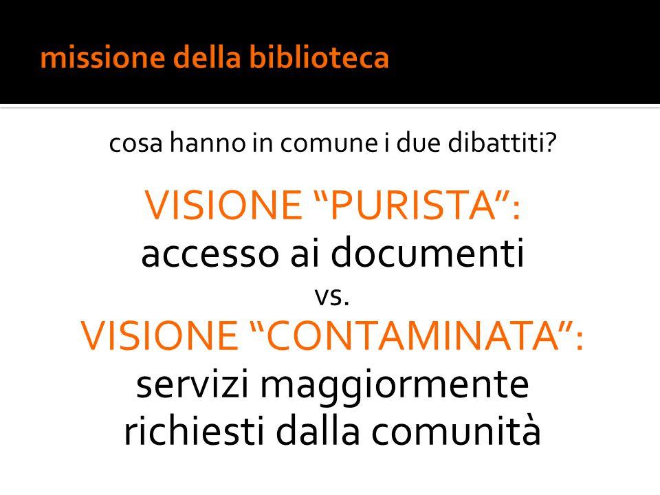 """cosa hanno in comune i due dibattiti? VISIONE """"PURISTA"""": accesso ai documenti vs. VISIONE """"CONTAMINATA"""": servizi maggiormente richiesti dalla comunità"""
