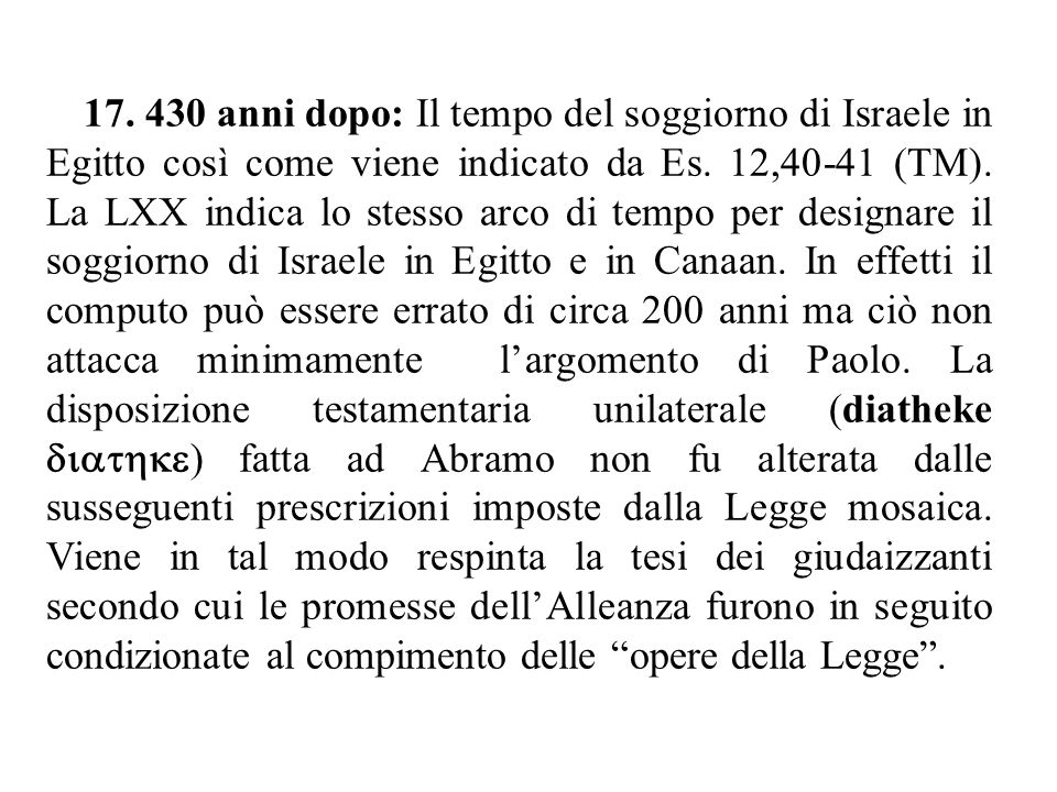 17. 430 anni dopo: Il tempo del soggiorno di Israele in Egitto così come viene indicato da Es. 12,40-41 (TM). La LXX indica lo stesso arco di tempo pe