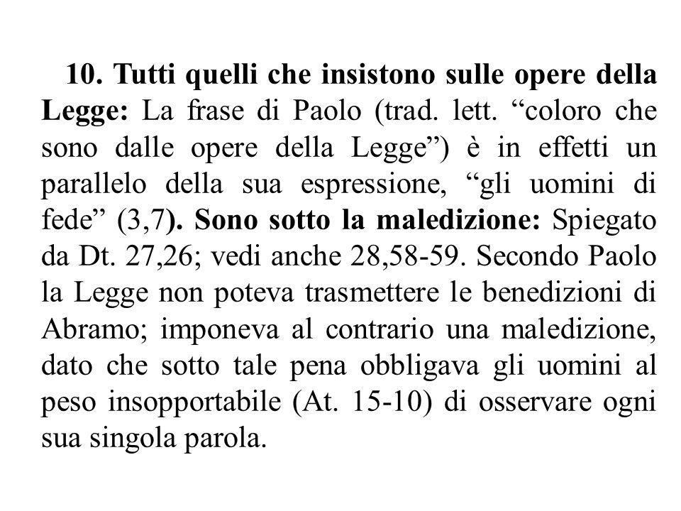 """10. Tutti quelli che insistono sulle opere della Legge: La frase di Paolo (trad. lett. """"coloro che sono dalle opere della Legge"""") è in effetti un para"""