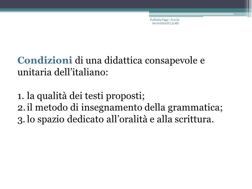 Raffaela Paggi - Scuola secondaria di I grado Condizioni di una didattica consapevole e unitaria dell'italiano: 1.la qualità dei testi proposti; 2.il