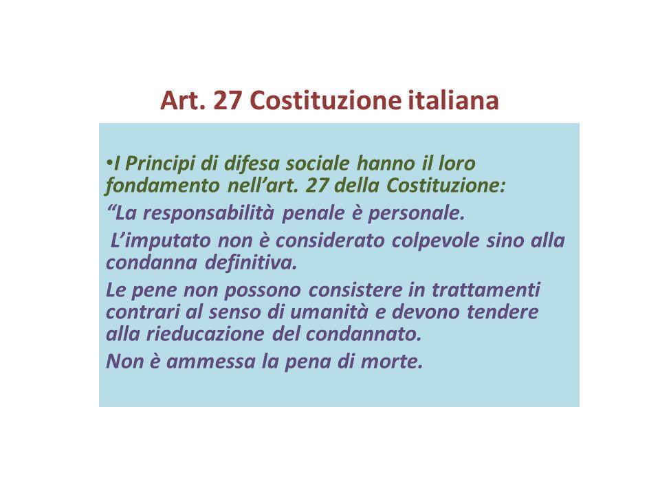 Art. 27 Costituzione italiana I Principi di difesa sociale hanno il loro fondamento nell'art.