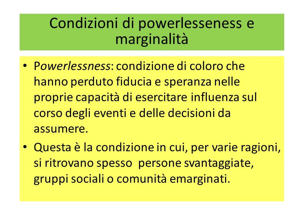 Condizioni di powerlesseness e marginalità Powerlessness: condizione di coloro che hanno perduto fiducia e speranza nelle proprie capacità di esercitare influenza sul corso degli eventi e delle decisioni da assumere.