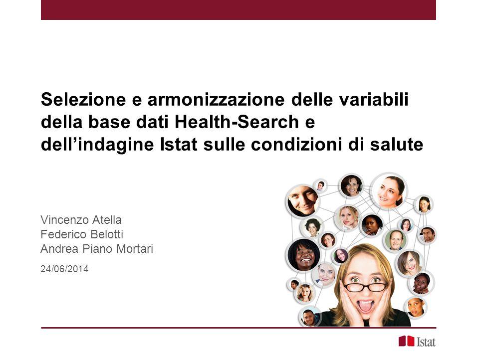 Selezione e armonizzazione delle variabili della base dati Health-Search e dell'indagine Istat sulle condizioni di salute Vincenzo Atella Federico Bel