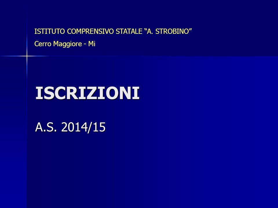 ISCRIZIONI A.S. 2014/15 ISTITUTO COMPRENSIVO STATALE A. STROBINO Cerro Maggiore - Mi