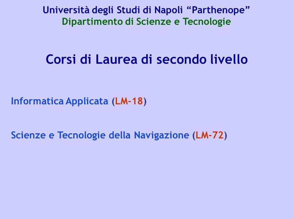 Corsi di Laurea di secondo livello Informatica Applicata (LM-18) Scienze e Tecnologie della Navigazione (LM-72) Università degli Studi di Napoli Parthenope Dipartimento di Scienze e Tecnologie