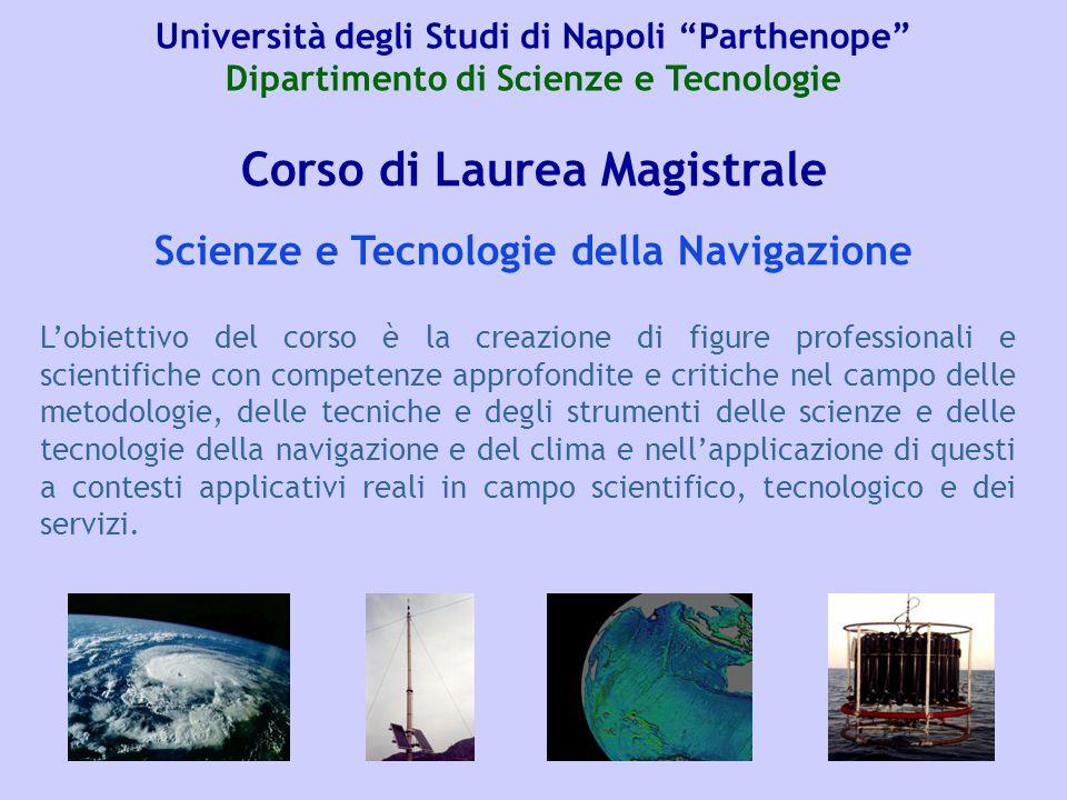 Corso di Laurea Magistrale L'obiettivo del corso è la creazione di figure professionali e scientifiche con competenze approfondite e critiche nel camp