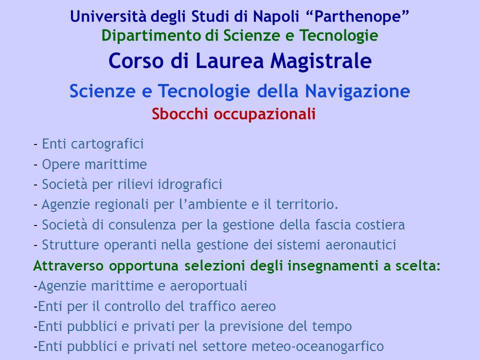 Corso di Laurea Magistrale Scienze e Tecnologie della Navigazione - Enti cartografici - Opere marittime - Società per rilievi idrografici - Agenzie regionali per l'ambiente e il territorio.