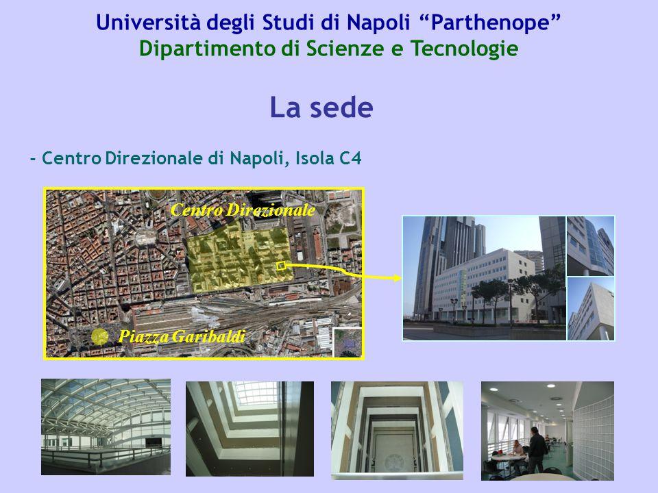 Università degli Studi di Napoli Parthenope Dipartimento di Scienze e Tecnologie - Centro Direzionale di Napoli, Isola C4 La sede Piazza Garibaldi Centro Direzionale