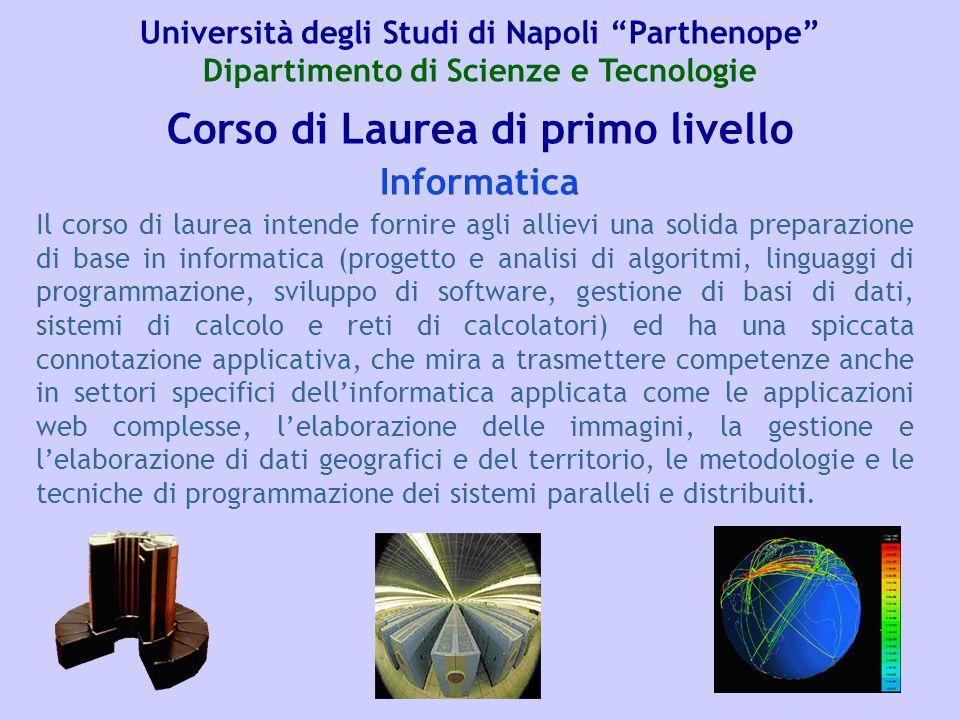 Corso di Laurea di primo livello Il corso di laurea intende fornire agli allievi una solida preparazione di base in informatica (progetto e analisi di