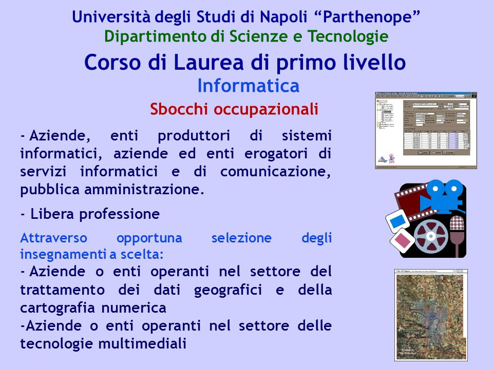 Corso di Laurea di primo livello Informatica - Aziende, enti produttori di sistemi informatici, aziende ed enti erogatori di servizi informatici e di comunicazione, pubblica amministrazione.