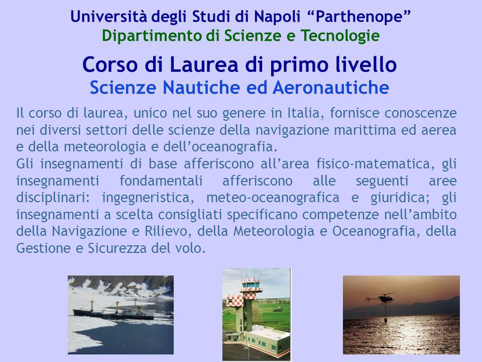 Corso di Laurea di primo livello Il corso di laurea, unico nel suo genere in Italia, fornisce conoscenze nei diversi settori delle scienze della navigazione marittima ed aerea e della meteorologia e dell'oceanografia.