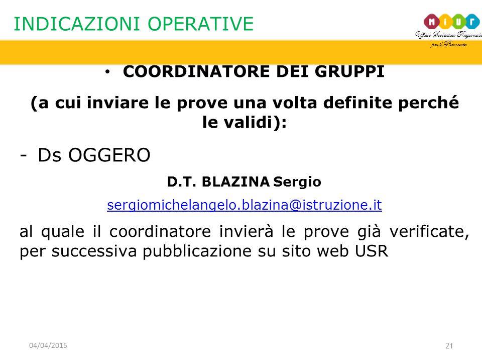 Ufficio Scolastico Regionale per il Piemonte INDICAZIONI OPERATIVE COORDINATORE DEI GRUPPI (a cui inviare le prove una volta definite perché le validi): -Ds OGGERO D.T.