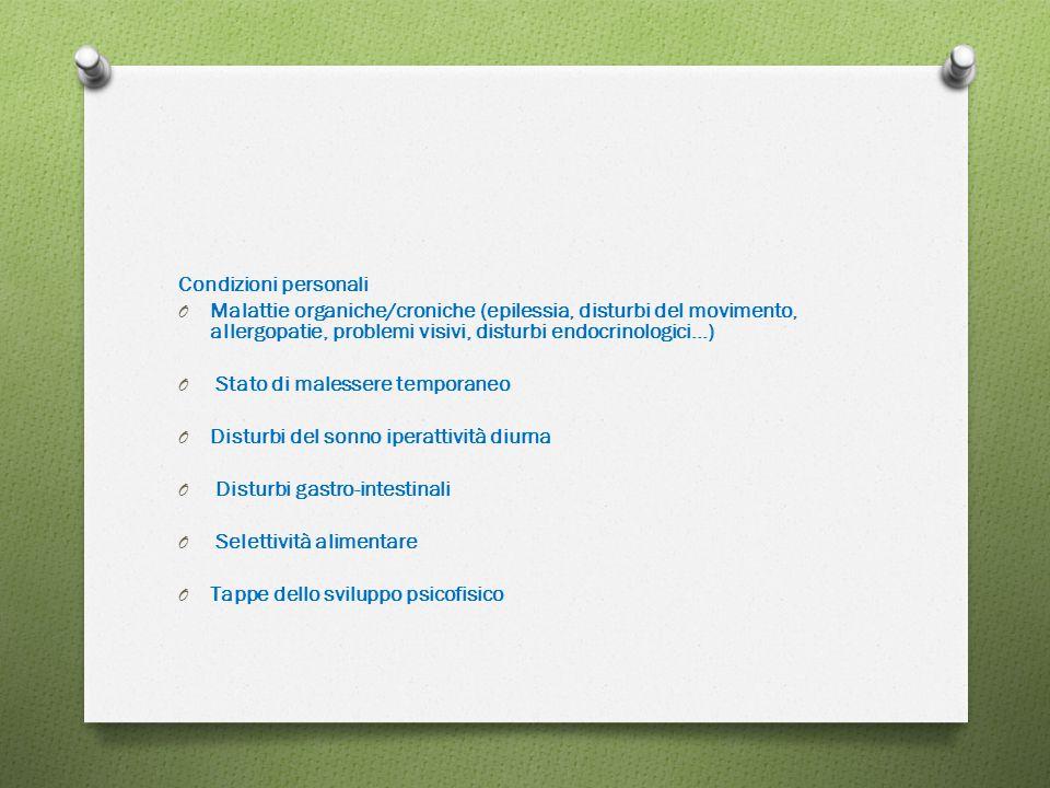 Condizioni personali O Malattie organiche/croniche (epilessia, disturbi del movimento, allergopatie, problemi visivi, disturbi endocrinologici…) O Sta