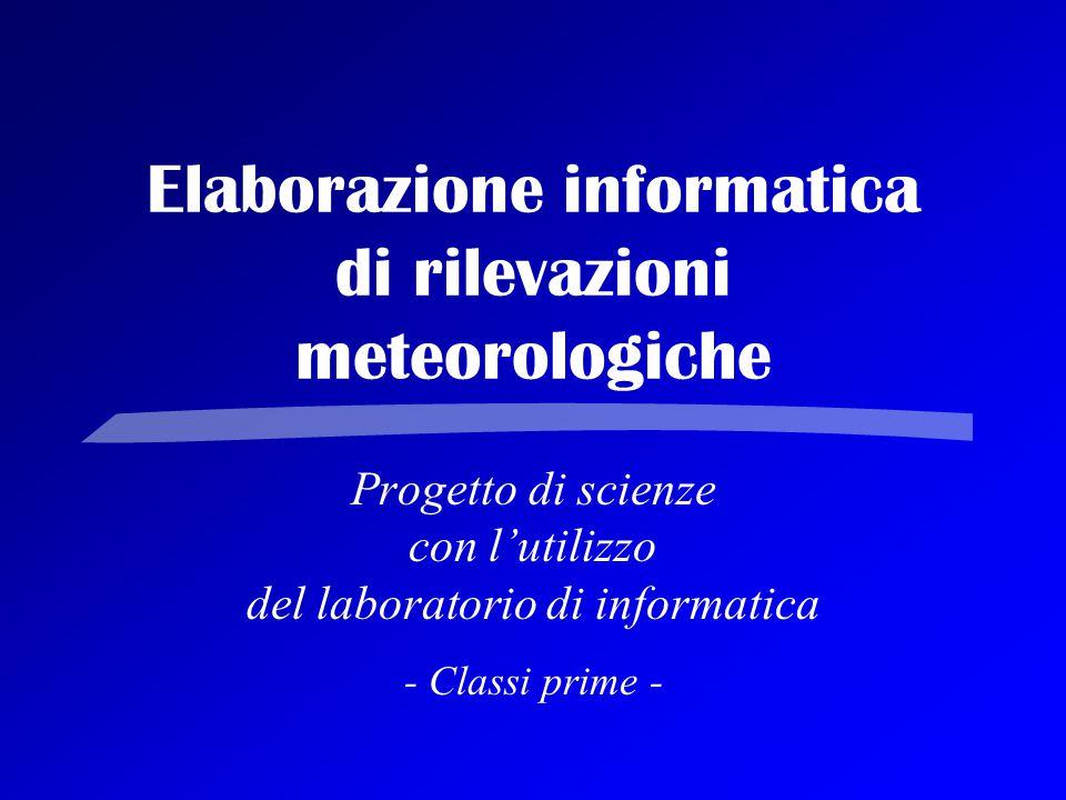 Elaborazione informatica di rilevazioni meteorologiche Progetto di scienze con l'utilizzo del laboratorio di informatica - Classi prime -