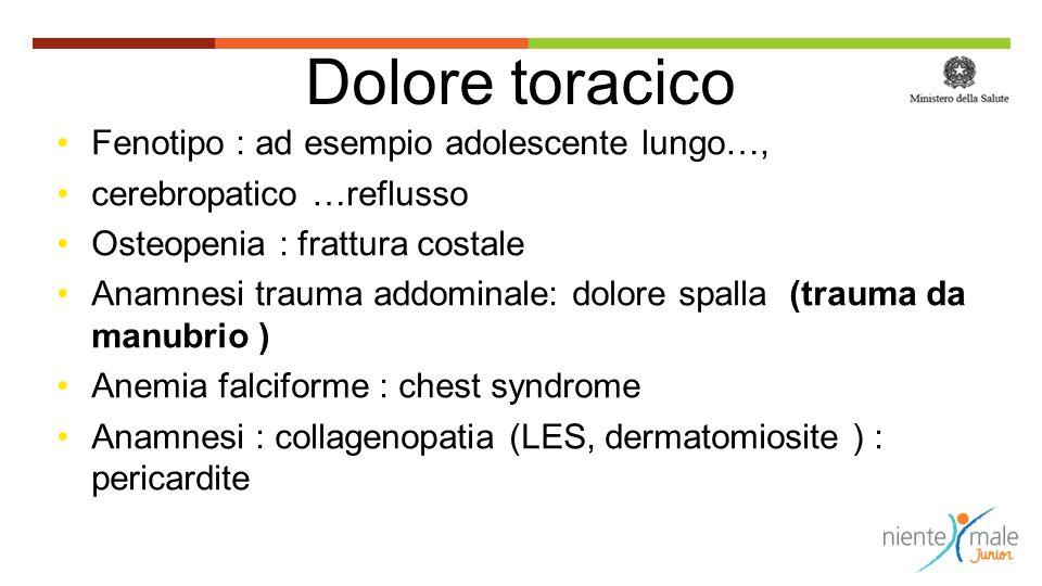 Dolore toracico Fenotipo : ad esempio adolescente lungo…, cerebropatico …reflusso Osteopenia : frattura costale Anamnesi trauma addominale: dolore spa