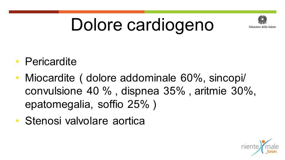 Dolore cardiogeno Pericardite Miocardite ( dolore addominale 60%, sincopi/ convulsione 40 %, dispnea 35%, aritmie 30%, epatomegalia, soffio 25% ) Sten