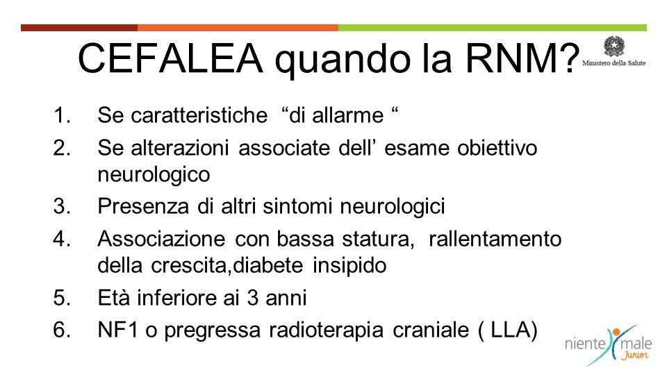 """CEFALEA quando la RNM? 1. Se caratteristiche """"di allarme """" 2. Se alterazioni associate dell' esame obiettivo neurologico 3. Presenza di altri sintomi"""