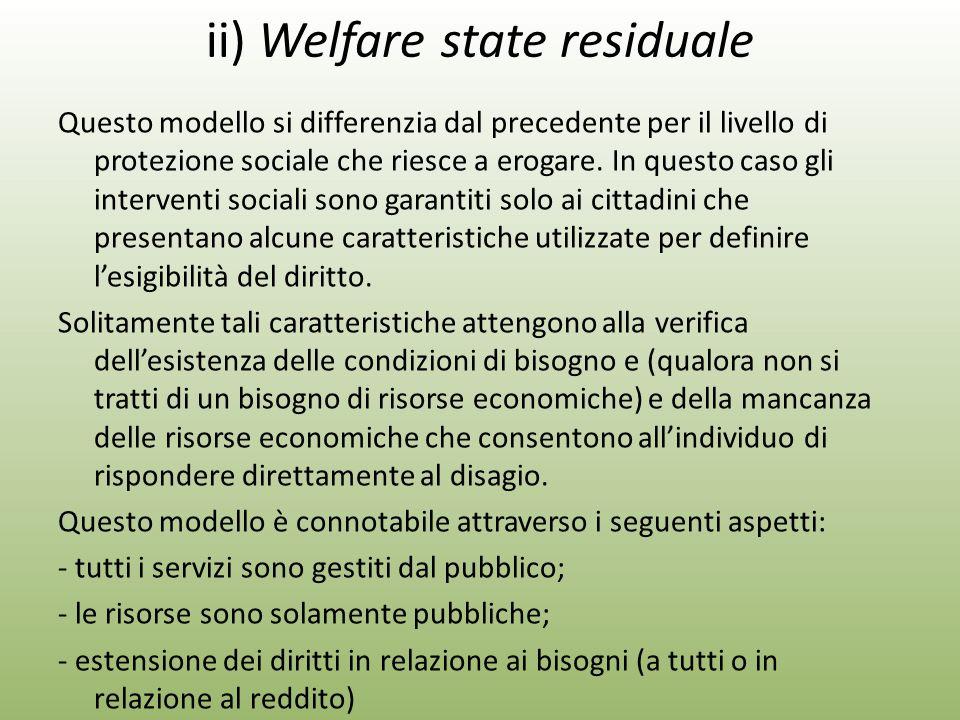ii) Welfare state residuale Questo modello si differenzia dal precedente per il livello di protezione sociale che riesce a erogare.