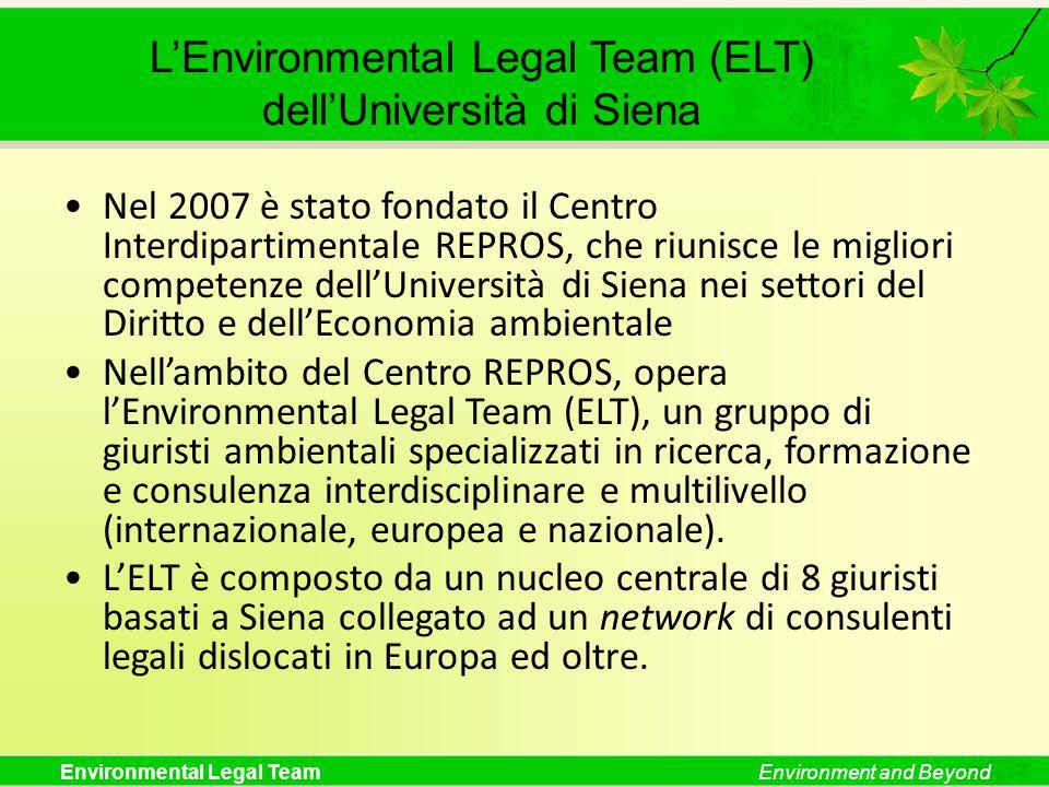 Environmental Legal TeamEnvironment and Beyond L'Environmental Legal Team (ELT) dell'Università di Siena Nel 2007 è stato fondato il Centro Interdipar