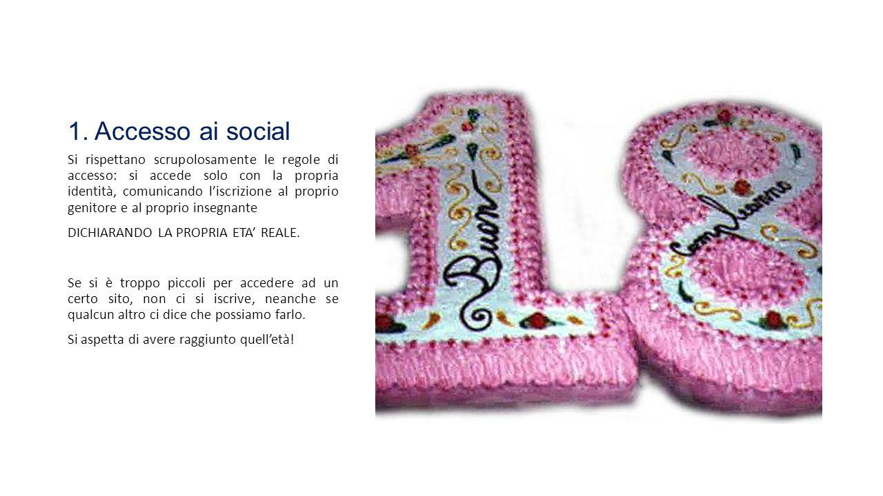 1. Accesso ai social Si rispettano scrupolosamente le regole di accesso: si accede solo con la propria identità, comunicando l'iscrizione al proprio g