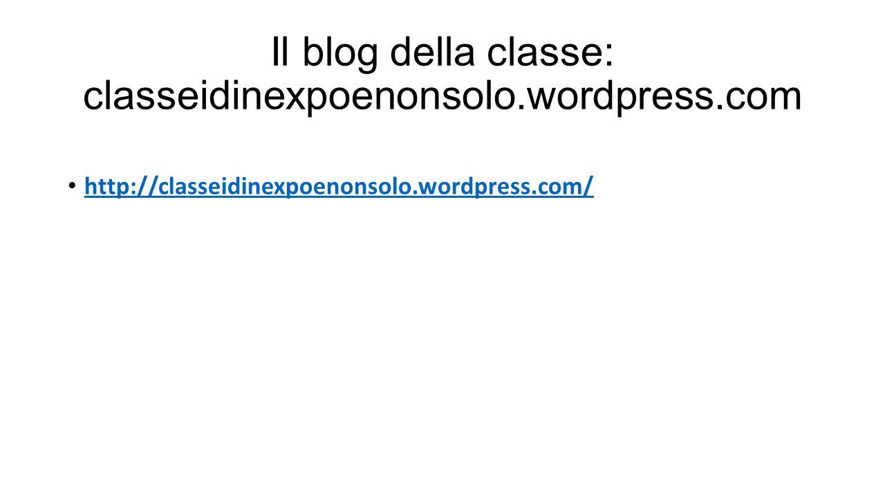 Il blog della classe: classeidinexpoenonsolo.wordpress.com http://classeidinexpoenonsolo.wordpress.com/