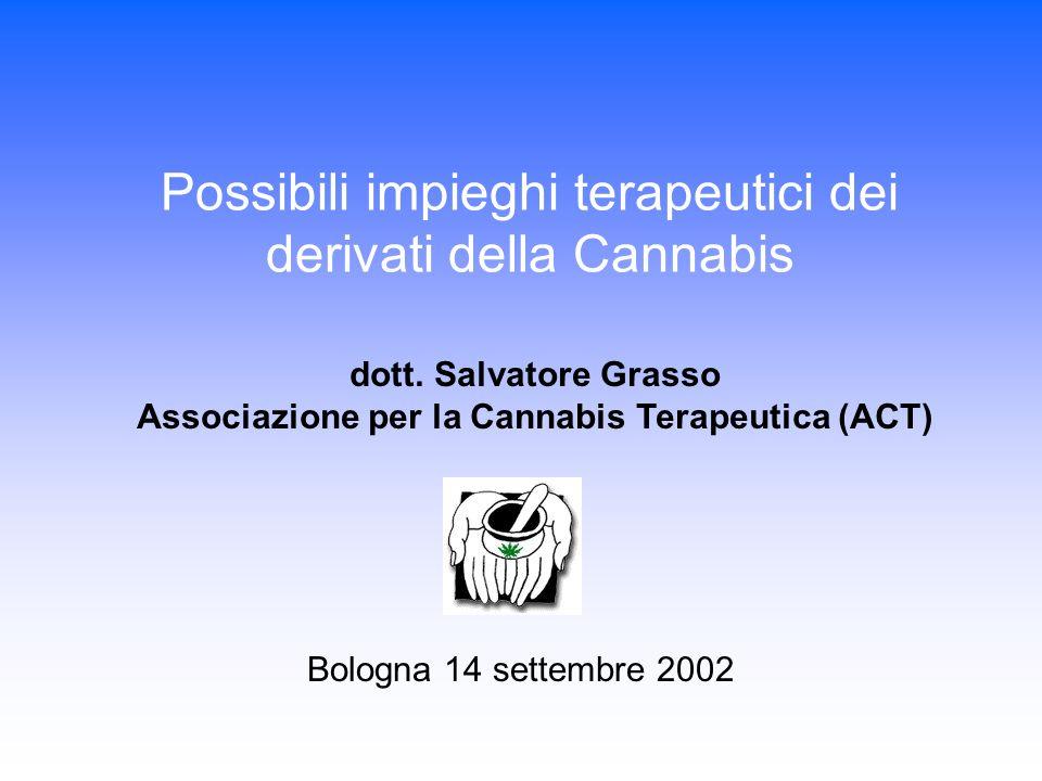 Possibili impieghi terapeutici dei derivati della Cannabis Bologna 14 settembre 2002 dott. Salvatore Grasso Associazione per la Cannabis Terapeutica (